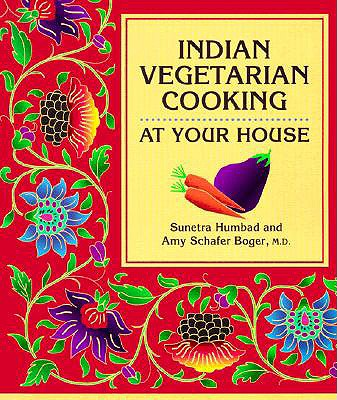 Indian Vegetarian Cooking at Your House By Humbad, Sunetra/ Boger, Amy Schafer